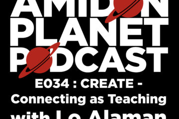 Thumbnail for episode 34 of the Amidon Planet Podcast, Create - Connecting as Teaching with Lo Alaman.