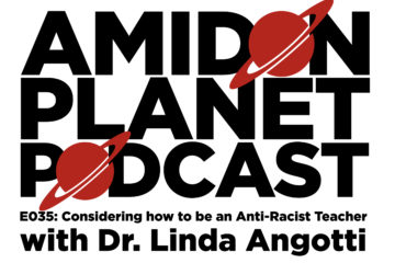 Thumbnail for episode 35 of the Amidon Planet Podcast, Considering how to be an anti-racist teacher with Dr. Linda Angotti