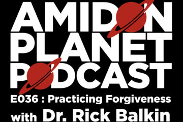 Thumbnail for E036 of the Amidon Planet Podcast: Practicing Forgiveness with Dr. Rick Balkin
