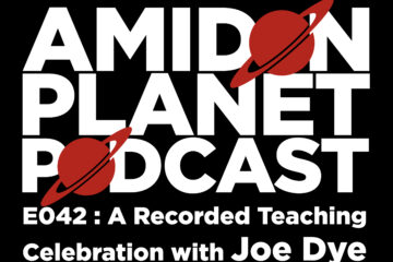Thumbnail for episode 42 of the Amidon Planet Podcast, a recorded teaching celebration with Joe Dye